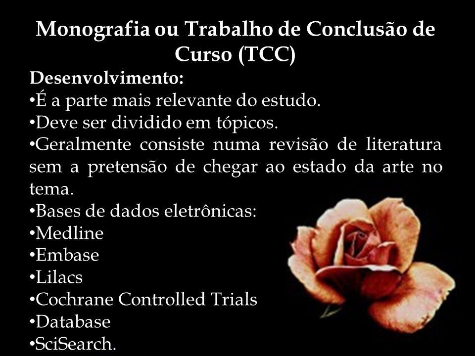 Monografia ou Trabalho de Conclusão de Curso (TCC) Desenvolvimento: É a parte mais relevante do estudo. Deve ser dividido em tópicos. Geralmente consi