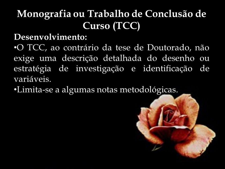 Monografia ou Trabalho de Conclusão de Curso (TCC) Desenvolvimento: O TCC, ao contrário da tese de Doutorado, não exige uma descrição detalhada do des