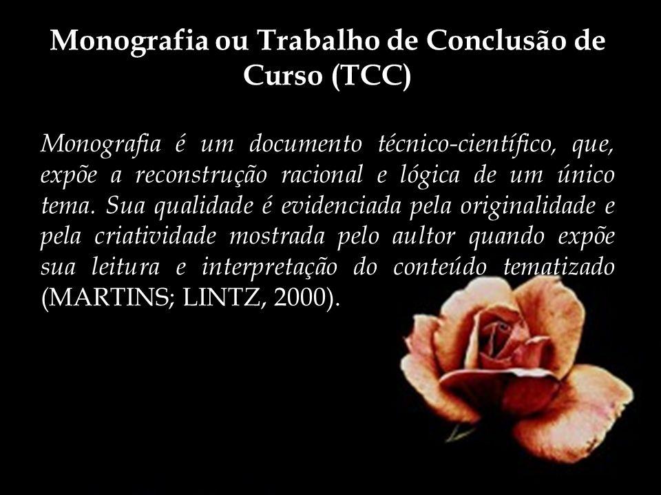 Monografia ou Trabalho de Conclusão de Curso (TCC) Monografia é um documento técnico-científico, que, expõe a reconstrução racional e lógica de um úni