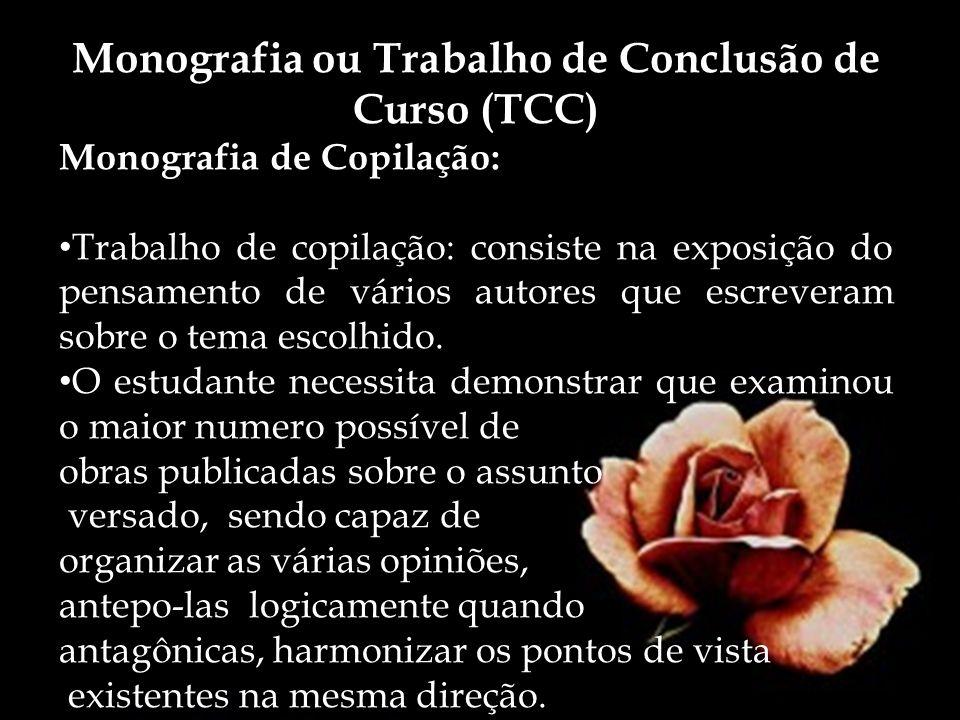 Monografia ou Trabalho de Conclusão de Curso (TCC) Monografia de Copilação: Trabalho de copilação: consiste na exposição do pensamento de vários autor