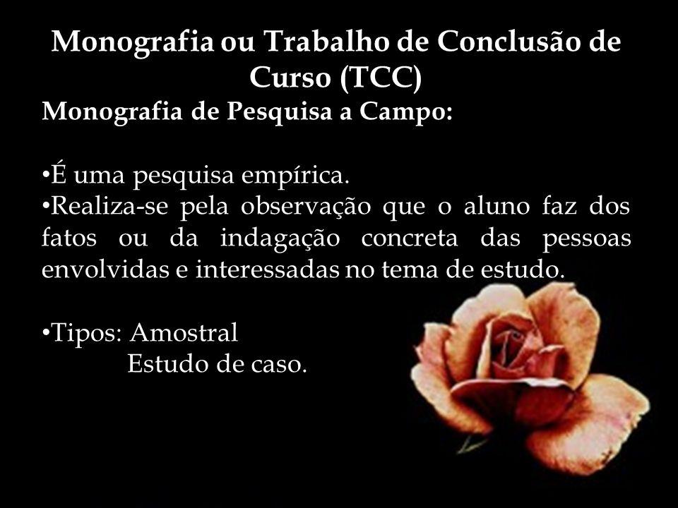 Monografia ou Trabalho de Conclusão de Curso (TCC) Monografia de Pesquisa a Campo: É uma pesquisa empírica. Realiza-se pela observação que o aluno faz