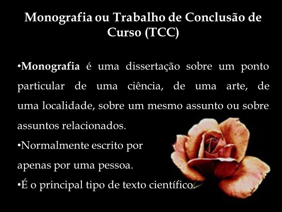 Monografia ou Trabalho de Conclusão de Curso (TCC) Trabalho acadêmico que apresenta o resultado de uma investigação pouco complexa e sobre tema único e bem delimitado.