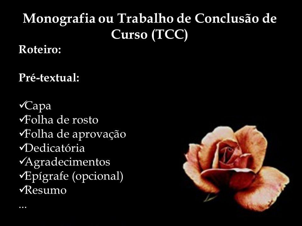 Monografia ou Trabalho de Conclusão de Curso (TCC) Roteiro: Pré-textual: Capa Folha de rosto Folha de aprovação Dedicatória Agradecimentos Epígrafe (o