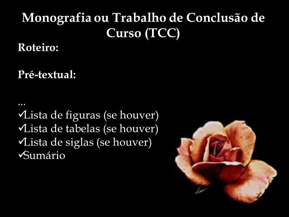 Monografia ou Trabalho de Conclusão de Curso (TCC) Roteiro: Pré-textual:... Lista de figuras (se houver) Lista de tabelas (se houver) Lista de siglas