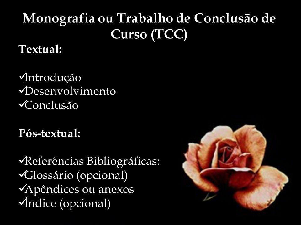 Monografia ou Trabalho de Conclusão de Curso (TCC) Textual: Introdução Desenvolvimento Conclusão Pós-textual: Referências Bibliográficas: Glossário (o