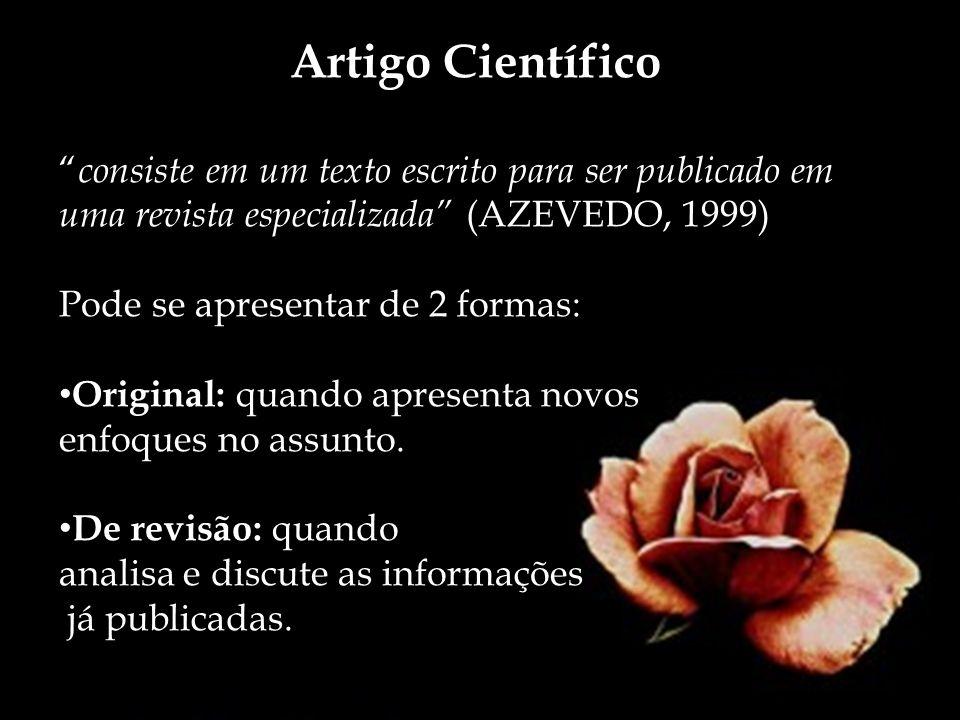 Artigo Científico consiste em um texto escrito para ser publicado em uma revista especializada (AZEVEDO, 1999) Pode se apresentar de 2 formas: Origina