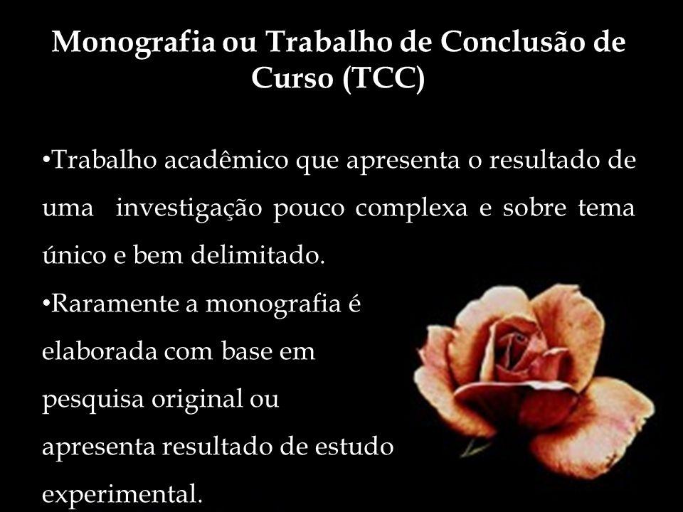 Monografia ou Trabalho de Conclusão de Curso (TCC) Trabalho acadêmico que apresenta o resultado de uma investigação pouco complexa e sobre tema único