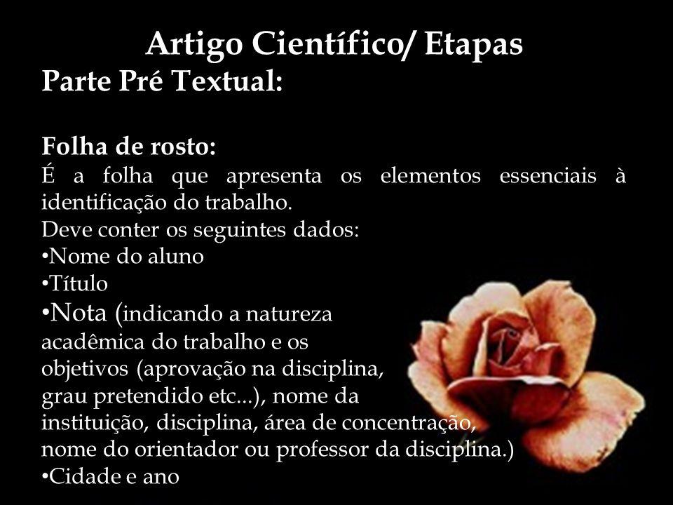 Artigo Científico/ Etapas Parte Pré Textual: Folha de rosto: É a folha que apresenta os elementos essenciais à identificação do trabalho. Deve conter