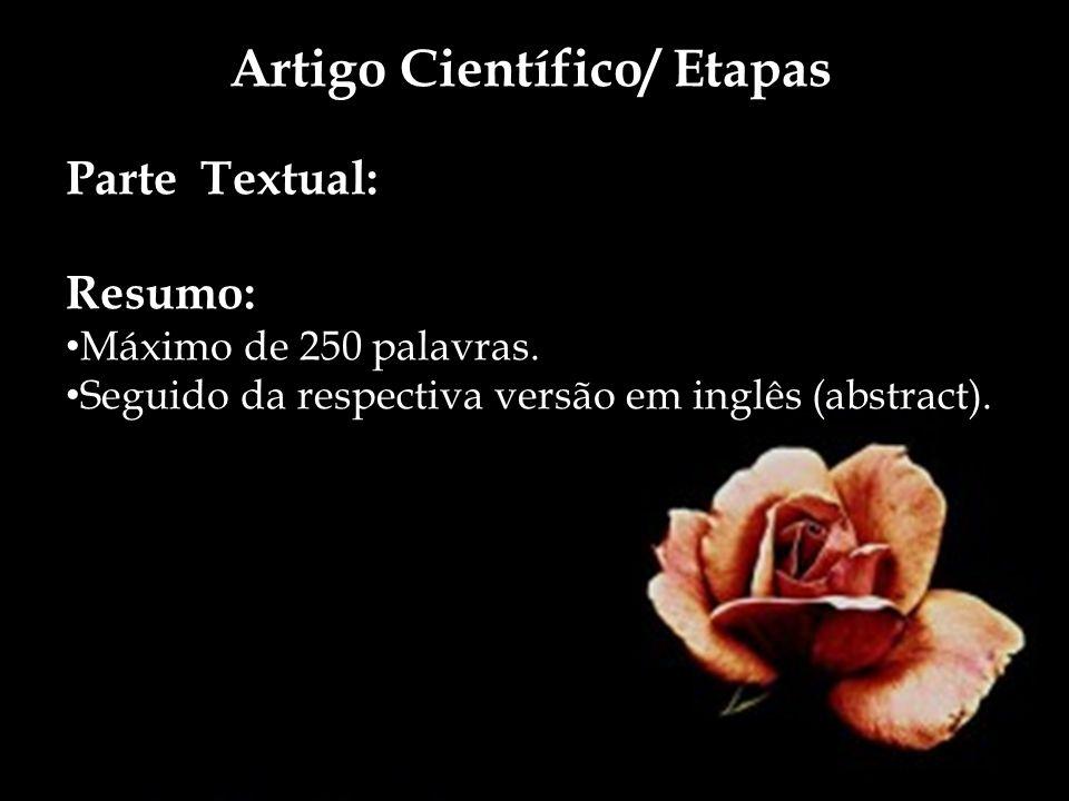 Artigo Científico/ Etapas Parte Textual: Resumo: Máximo de 250 palavras. Seguido da respectiva versão em inglês (abstract).