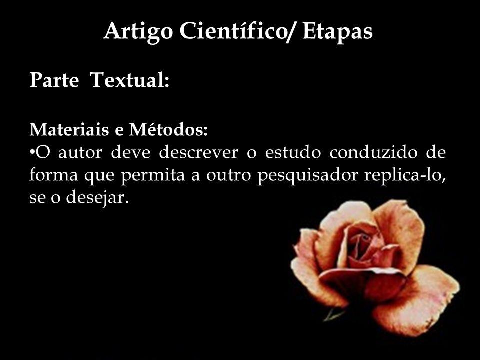 Artigo Científico/ Etapas Parte Textual: Materiais e Métodos: O autor deve descrever o estudo conduzido de forma que permita a outro pesquisador repli