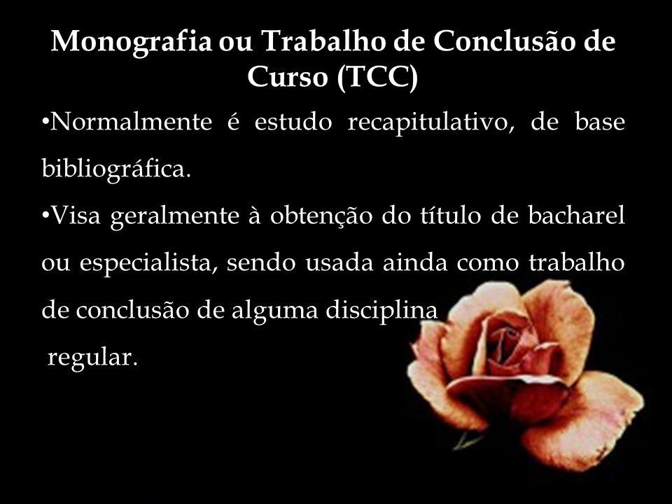 Monografia ou Trabalho de Conclusão de Curso (TCC) Normalmente é estudo recapitulativo, de base bibliográfica. Visa geralmente à obtenção do título de