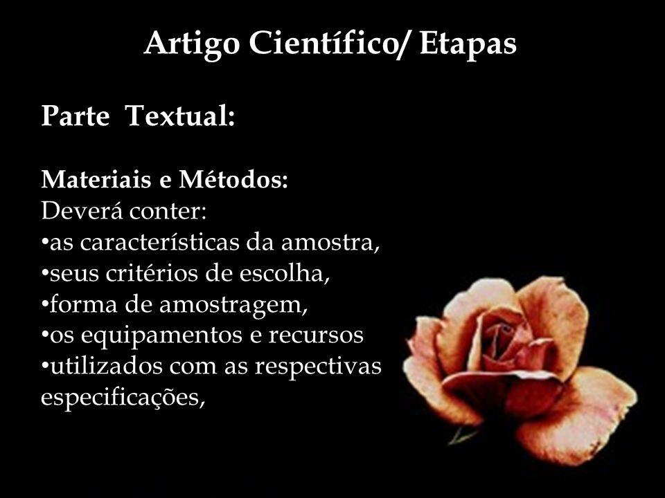 Artigo Científico/ Etapas Parte Textual: Materiais e Métodos: Deverá conter: as características da amostra, seus critérios de escolha, forma de amostr