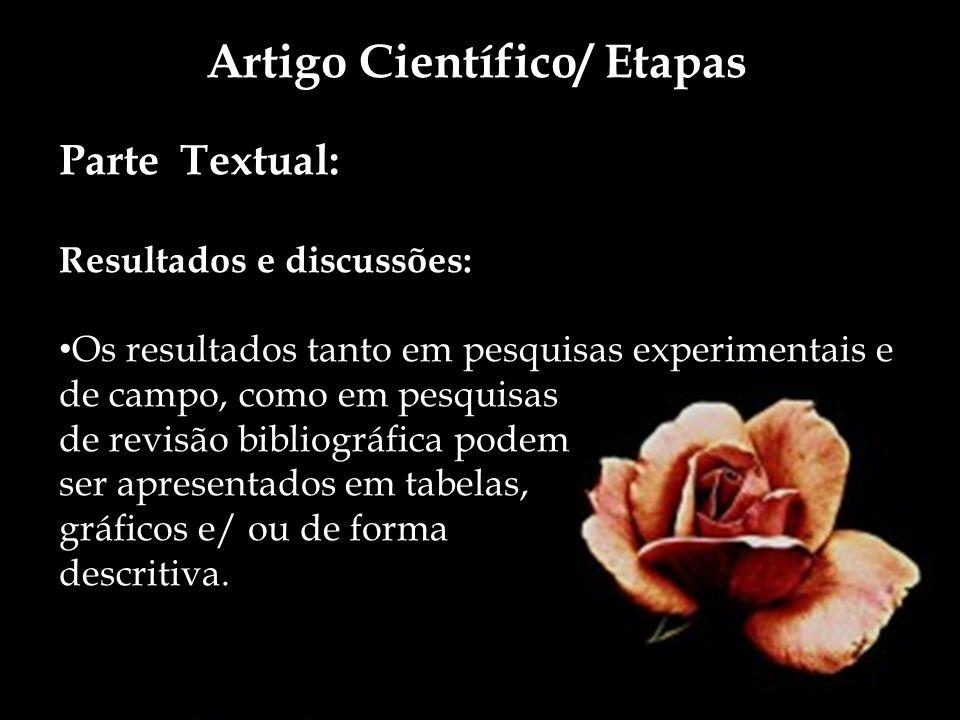 Artigo Científico/ Etapas Parte Textual: Resultados e discussões: Os resultados tanto em pesquisas experimentais e de campo, como em pesquisas de revi