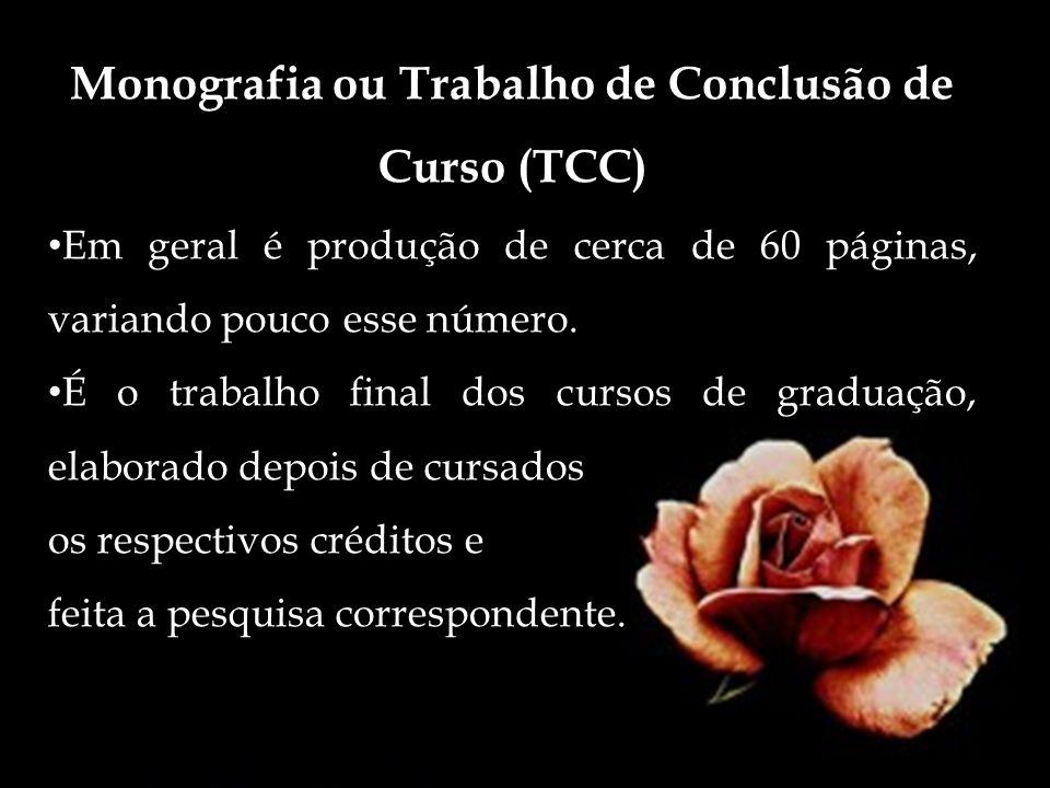 Monografia ou Trabalho de Conclusão de Curso (TCC) Em geral é produção de cerca de 60 páginas, variando pouco esse número. É o trabalho final dos curs