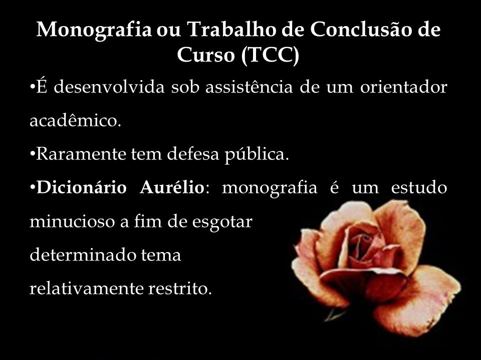 Monografia ou Trabalho de Conclusão de Curso (TCC) É desenvolvida sob assistência de um orientador acadêmico. Raramente tem defesa pública. Dicionário