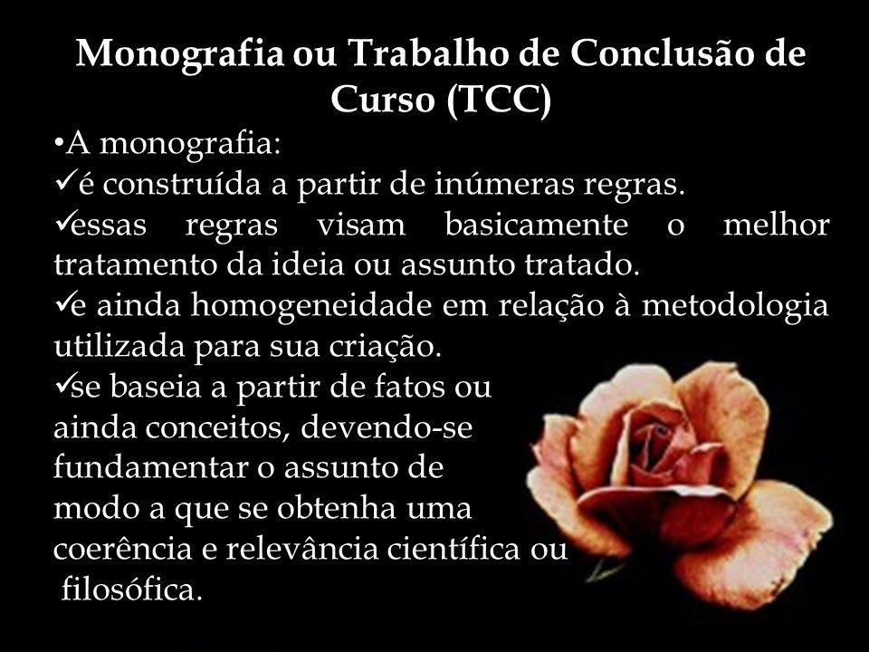 Monografia ou Trabalho de Conclusão de Curso (TCC) A monografia: é construída a partir de inúmeras regras. essas regras visam basicamente o melhor tra