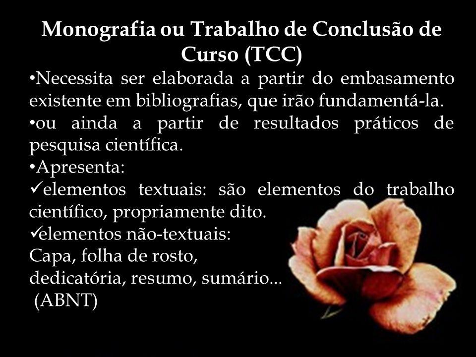 Monografia ou Trabalho de Conclusão de Curso (TCC) Roteiro: Pré-textual: Capa Folha de rosto Folha de aprovação Dedicatória Agradecimentos Epígrafe (opcional) Resumo...