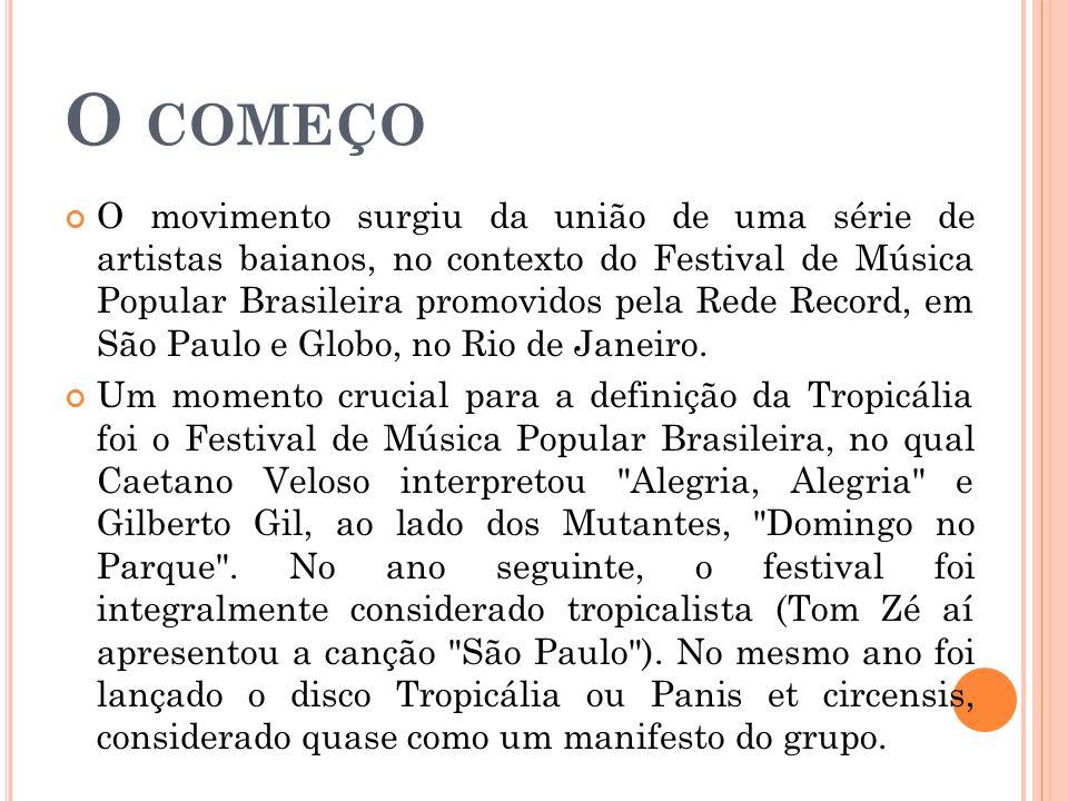 O COMEÇO O movimento surgiu da união de uma série de artistas baianos, no contexto do Festival de Música Popular Brasileira promovidos pela Rede Record, em São Paulo e Globo, no Rio de Janeiro.