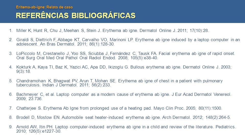 Eritema-ab-igne: Relato de caso REFERÊNCIAS BIBLIOGRÁFICAS 1.Miller K, Hunt R, Chu J, Meehan S, Stein J. Erythema ab igne. Dermatol Online J. 2011; 17