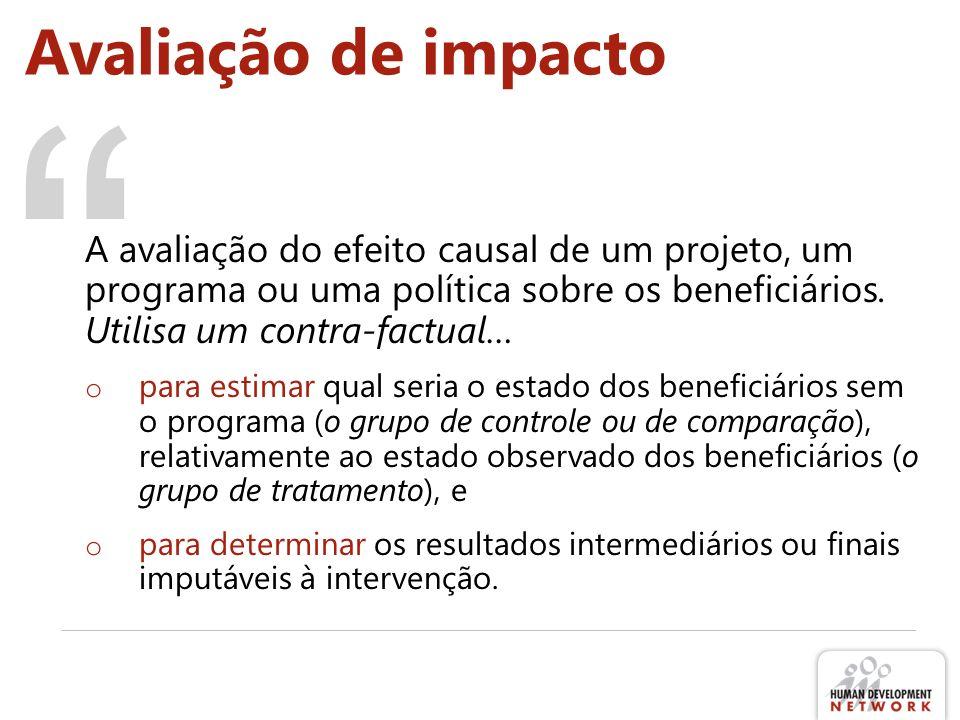 Avaliação de impacto A avaliação do efeito causal de um projeto, um programa ou uma política sobre os beneficiários.