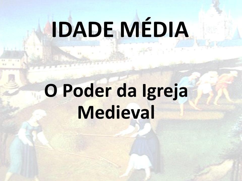 IDADE MÉDIA O Poder da Igreja Medieval