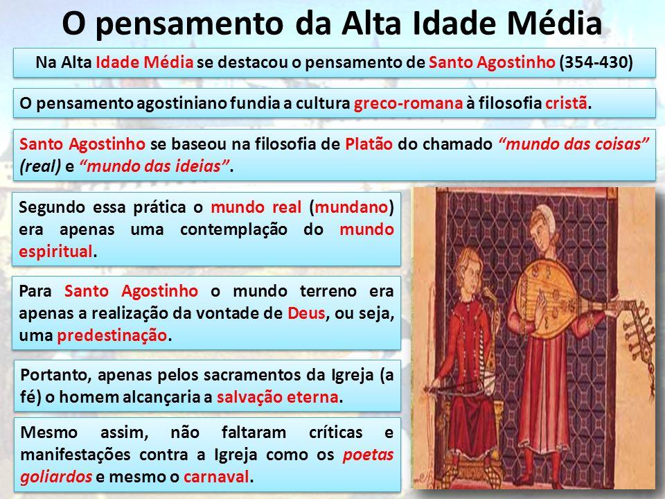 O pensamento da Alta Idade Média Na Alta Idade Média se destacou o pensamento de Santo Agostinho (354-430) O pensamento agostiniano fundia a cultura g