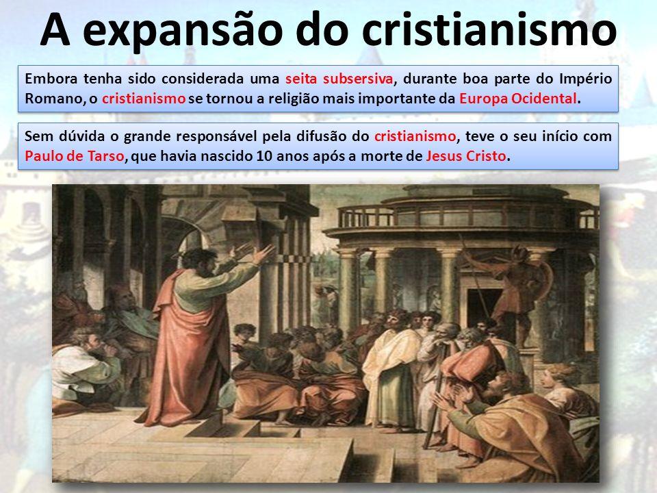 A expansão do cristianismo Embora tenha sido considerada uma seita subsersiva, durante boa parte do Império Romano, o cristianismo se tornou a religiã