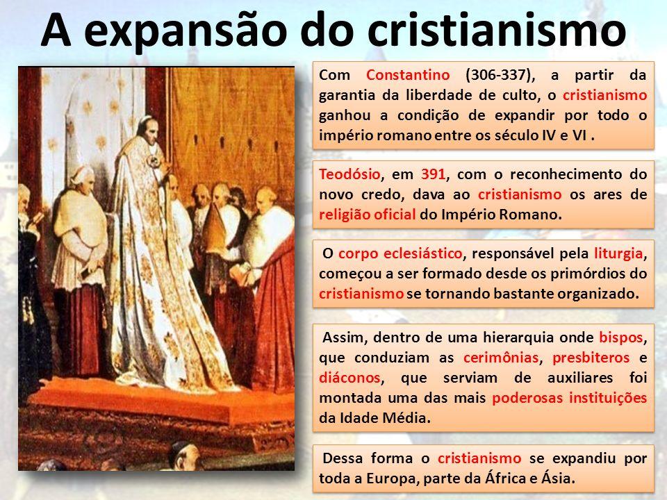 A expansão do cristianismo Com Constantino (306-337), a partir da garantia da liberdade de culto, o cristianismo ganhou a condição de expandir por tod
