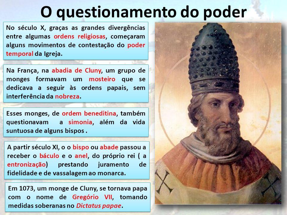 O questionamento do poder No século X, graças as grandes divergências entre algumas ordens religiosas, começaram alguns movimentos de contestação do p