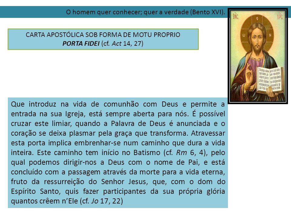 O homem quer conhecer; quer a verdade (Bento XVI). CARTA APOSTÓLICA SOB FORMA DE MOTU PROPRIO PORTA FIDEI (cf. Act 14, 27) Que introduz na vida de com