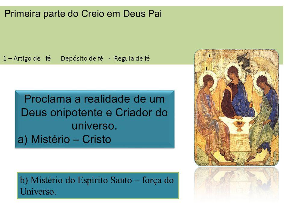 Primeira parte do Creio em Deus Pai 1 – Artigo de fé Depósito de fé - Regula de fé Proclama a realidade de um Deus onipotente e Criador do universo. a