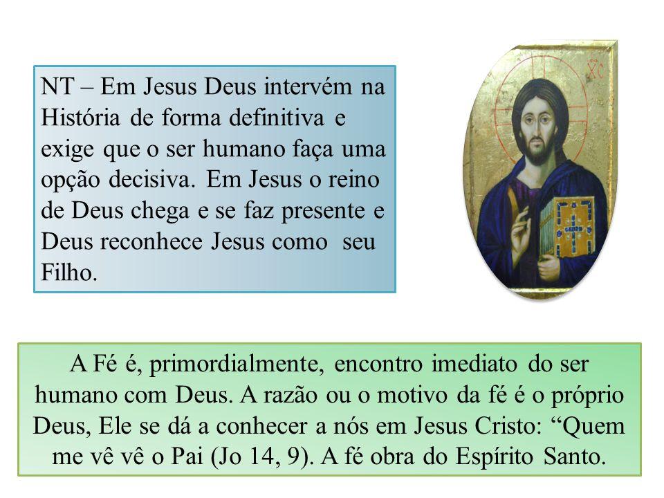 NT – Em Jesus Deus intervém na História de forma definitiva e exige que o ser humano faça uma opção decisiva. Em Jesus o reino de Deus chega e se faz