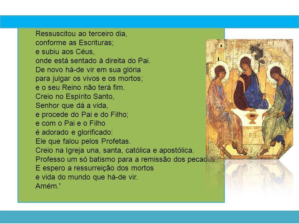 Ressuscitou ao terceiro dia, conforme as Escrituras; e subiu aos Céus, onde está sentado à direita do Pai. De novo há-de vir em sua glória para julgar