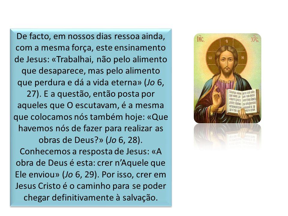 De facto, em nossos dias ressoa ainda, com a mesma força, este ensinamento de Jesus: «Trabalhai, não pelo alimento que desaparece, mas pelo alimento q