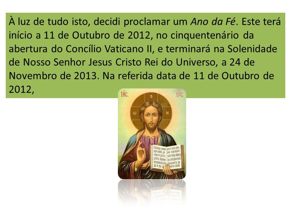 À luz de tudo isto, decidi proclamar um Ano da Fé. Este terá início a 11 de Outubro de 2012, no cinquentenário da abertura do Concílio Vaticano II, e