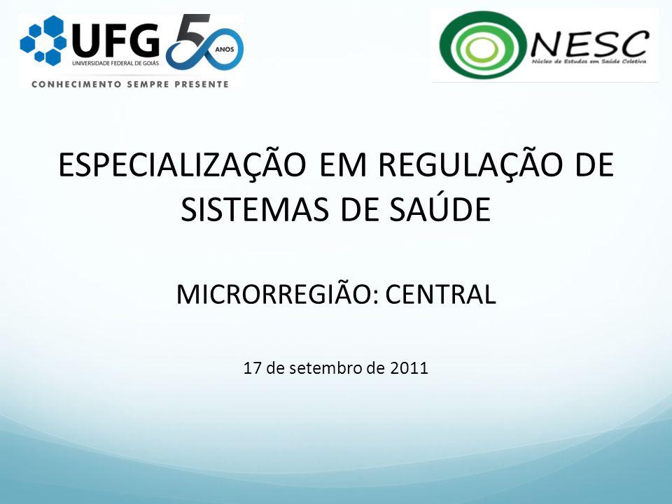 ESPECIALIZAÇÃO EM REGULAÇÃO DE SISTEMAS DE SAÚDE MICRORREGIÃO: CENTRAL 17 de setembro de 2011