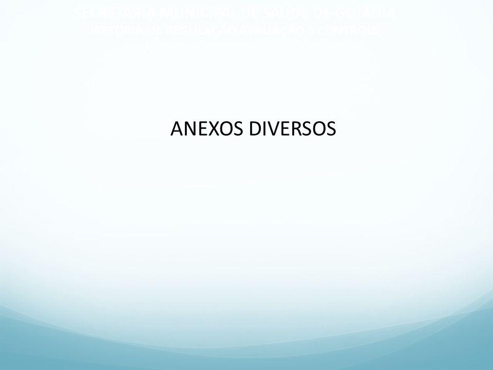 SECRETARIA MUNICIPAL DE SAÚDE DE GOIÂNIA IRETORIA DE REGULAÇÃO AVALIAÇÃO E CONTROLE ANEXOS DIVERSOS