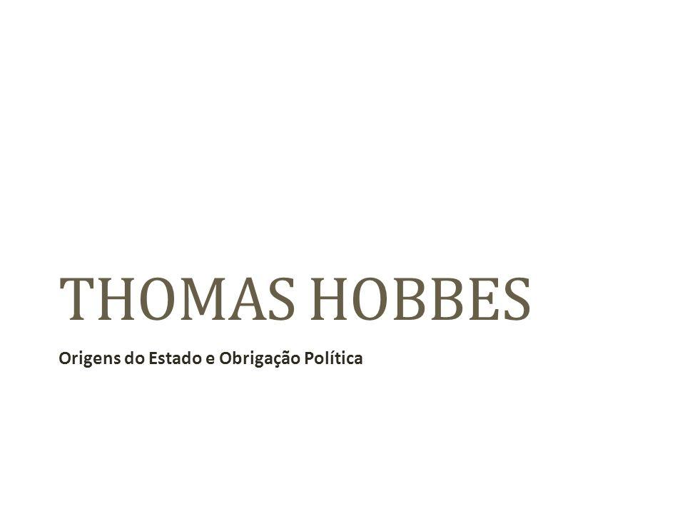 THOMAS HOBBES Origens do Estado e Obrigação Política