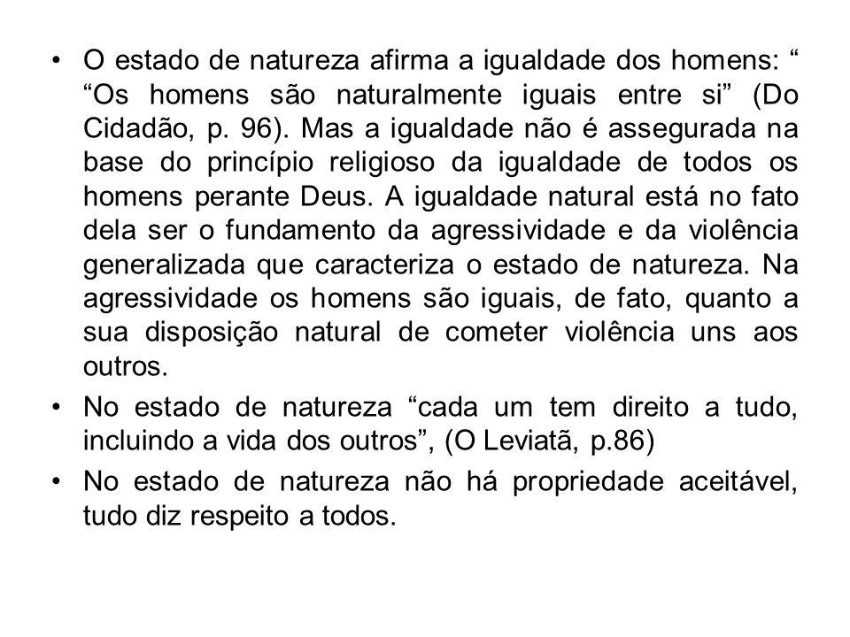 O estado de natureza afirma a igualdade dos homens: Os homens são naturalmente iguais entre si (Do Cidadão, p. 96). Mas a igualdade não é assegurada n
