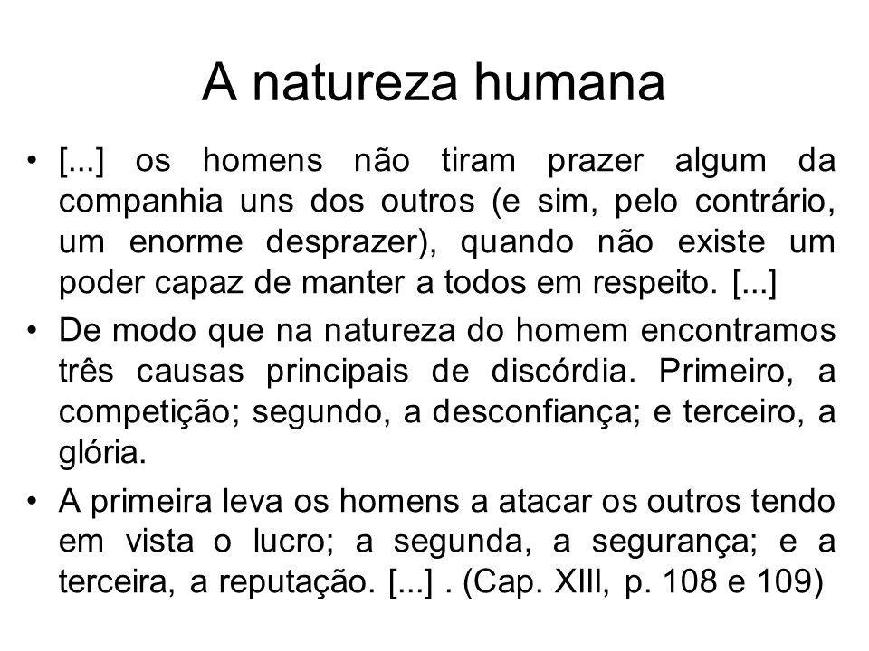 A natureza humana [...] os homens não tiram prazer algum da companhia uns dos outros (e sim, pelo contrário, um enorme desprazer), quando não existe u