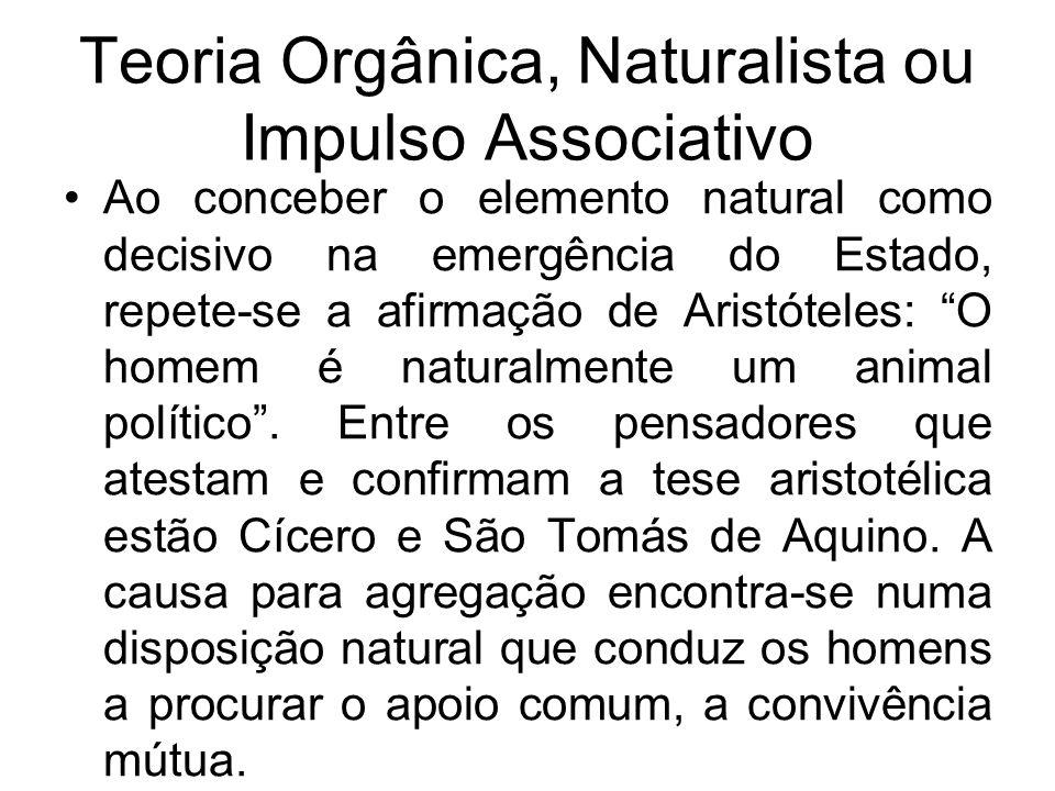 Teoria Orgânica, Naturalista ou Impulso Associativo Ao conceber o elemento natural como decisivo na emergência do Estado, repete-se a afirmação de Ari