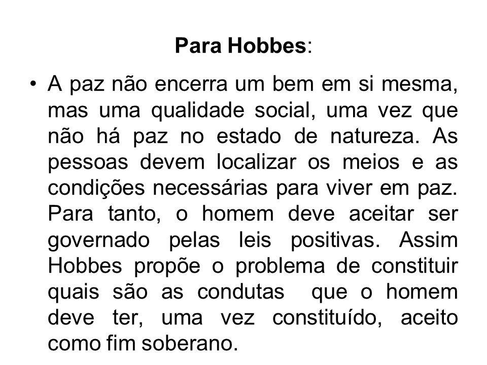 Para Hobbes: A paz não encerra um bem em si mesma, mas uma qualidade social, uma vez que não há paz no estado de natureza. As pessoas devem localizar