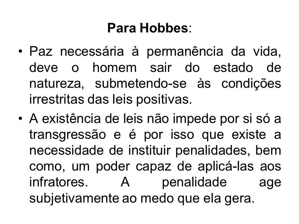 Para Hobbes: Paz necessária à permanência da vida, deve o homem sair do estado de natureza, submetendo-se às condições irrestritas das leis positivas.