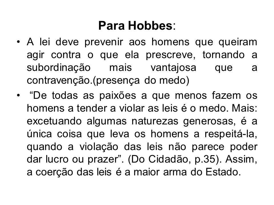 Para Hobbes: A lei deve prevenir aos homens que queiram agir contra o que ela prescreve, tornando a subordinação mais vantajosa que a contravenção.(pr