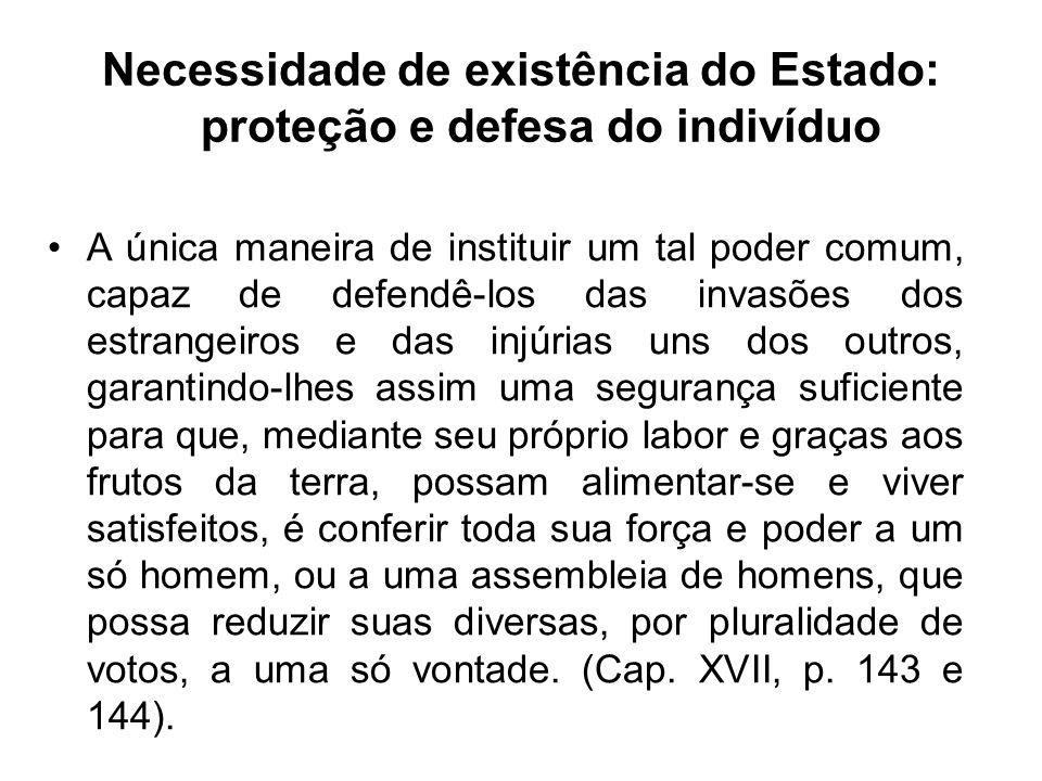 Necessidade de existência do Estado: proteção e defesa do indivíduo A única maneira de instituir um tal poder comum, capaz de defendê-los das invasões