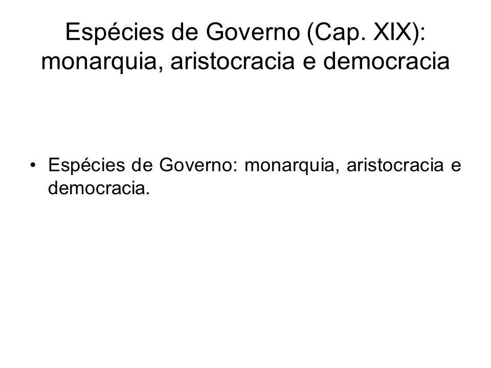 Espécies de Governo (Cap. XIX): monarquia, aristocracia e democracia Espécies de Governo: monarquia, aristocracia e democracia.