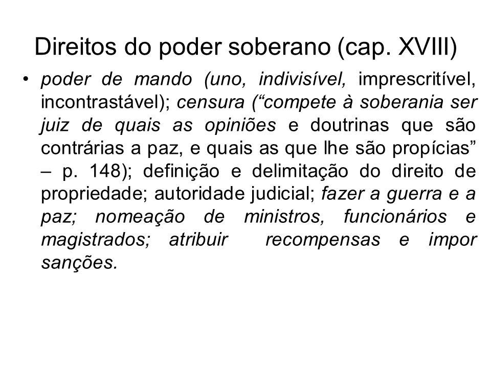 Direitos do poder soberano (cap. XVIII) poder de mando (uno, indivisível, imprescritível, incontrastável); censura (compete à soberania ser juiz de qu