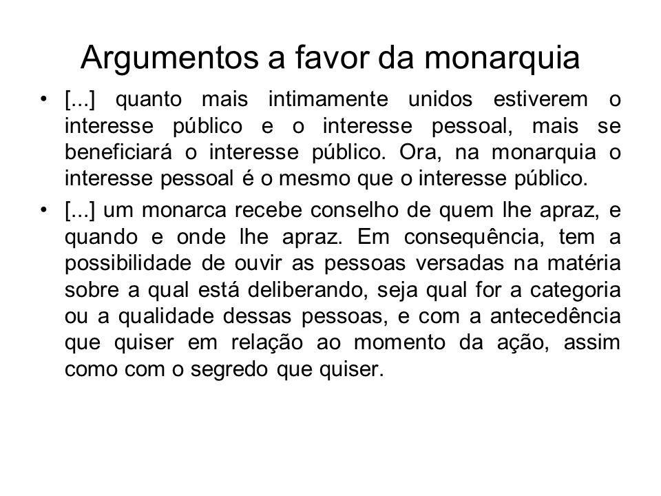 Argumentos a favor da monarquia [...] quanto mais intimamente unidos estiverem o interesse público e o interesse pessoal, mais se beneficiará o intere
