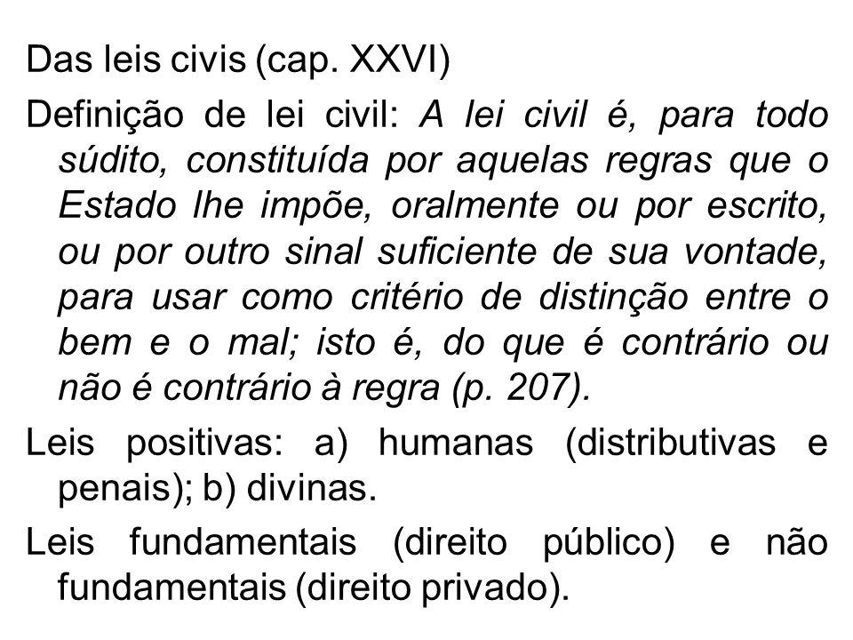 Das leis civis (cap. XXVI) Definição de lei civil: A lei civil é, para todo súdito, constituída por aquelas regras que o Estado lhe impõe, oralmente o