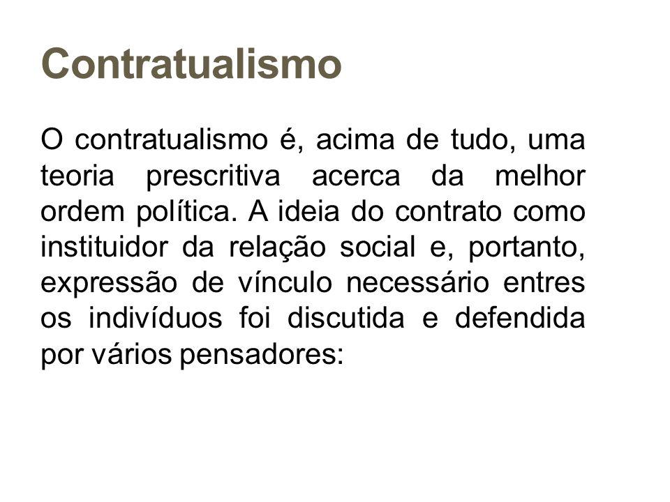 Contratualismo O contratualismo é, acima de tudo, uma teoria prescritiva acerca da melhor ordem política. A ideia do contrato como instituidor da rela